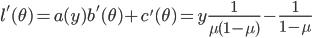 l'(\theta) = a(y)b'(\theta) + c'(\theta) = y\frac{1}{\mu(1-\mu)} -\frac{1}{1-\mu}