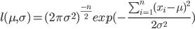 l(\mu,\sigma)=(2 \pi \sigma^2)^{\frac{-n}{2}} exp(-\frac{\sum_{i=1}^n (x_i-\mu)^2}{2 \sigma^2})