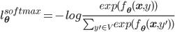 l_{\mathbf{\theta}}^{softmax}=-log{\frac{exp(f_{\mathbf{\theta}}(\mathbf{x},y))}{\sum_{y' \in V}exp(f_{\mathbf{\theta}}(\mathbf{x},y'))}}