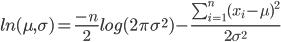 ln(\mu,\sigma)=\frac{-n}{2} log(2 \pi \sigma^2)-\frac{\sum_{i=1}^n (x_i-\mu)^2}{2 \sigma^2}
