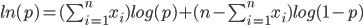 ln(p)=(\sum_{i=1}^n x_i) log(p) +(n-\sum_{i=1}^n x_i) log(1-p)