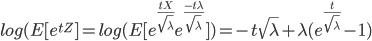 log(E[e^{tZ}]=log(E[ e^{\frac{tX}{\sqrt{\lambda}}} e^{\frac{-t\lambda}{\sqrt{\lambda}}} ]) =-t \sqrt{\lambda} +\lambda(e^{\frac{t}{\sqrt{\lambda}}}-1)