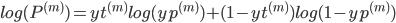 log(P^{(m)}) = yt^{(m)}log(yp^{(m)}) + (1-yt^{(m)})log(1-yp^{(m)})