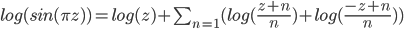 log(sin(\pi z)) = log(z) + \sum_{n=1}( log (\frac {z+n} {n}) + log(\frac {-z+n}{n}))