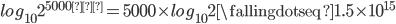 log_{10} 2^{5000兆}=5000 \times log_{10} 2 \fallingdotseq 1.5 \times {10}^{15}