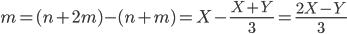 m = (n + 2m) - (n + m) = X - \frac{X+Y}{3} = \frac{2X - Y}{3}