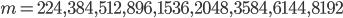 m = 224, 384, 512, 896, 1536, 2048, 3584, 6144, 8192
