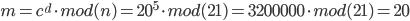 m=c^{{d}} \cdot mod(n)=20^{{5}} \cdot mod(21)=3200000 \cdot mod(21)=20