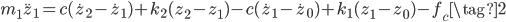 m_1\ddot{z}_1 =  c(\dot{z}_2-\dot{z}_1)+k_2(z_2-z_1)-c(\dot{z}_1-\dot{z}_0)+k_1(z_1-z_0)-f_c  \tag{2}