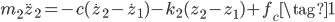 m_2\ddot{z}_2 = -c(\dot{z}_2-\dot{z}_1)-k_2(z_2-z_1)+f_c  \tag{1}