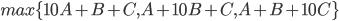max\{10A+B+C, A+10B+C, A+B+10C \}