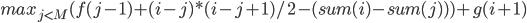 max_{j \lt M}(f(j-1) + (i-j)*(i-j+1)/2 - (sum(i)-sum(j))) + g(i+1)