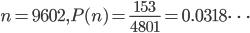 n=9602, P(n)=\frac{153}{4801}=0.0318\cdots