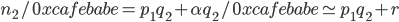 n_2 / 0xcafebabe = p_1q_2 + \alpha q_2 / 0xcafebabe \simeq p_1q_2 + r