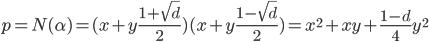 p = N(\alpha) = (x + y\frac{1+\sqrt{d}}{2})(x + y\frac{1-\sqrt{d}}{2}) = x^2 + xy + \frac{1-d}{4}y^2
