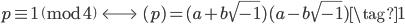 p \equiv 1 \pmod{4} \;\; \Longleftrightarrow \;\; (p) = (a+b\sqrt{-1})(a-b\sqrt{-1}) \tag{1}