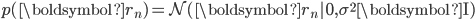 p( \boldsymbol r_n ) = \mathcal{N} ( \boldsymbol r_n | 0, \sigma^2  \boldsymbol {\rm I})