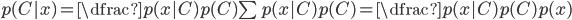 p( C | x) = \dfrac{p( x | C)p(C)}{\sum p(x|C)p(C)} = \dfrac{p( x | C)p(C)}{p(x)}
