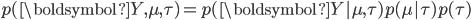 p(\boldsymbol{Y}, \mu, \tau) = p(\boldsymbol{Y} | \mu, \tau) p(\mu | \tau) p(\tau)