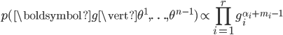 p(\boldsymbol{g}\vert\theta^1, \ldots , \theta^{n-1}) \propto \displaystyle\prod_{i=1}^{r}{g_i^{\alpha_i+m_i-1}}