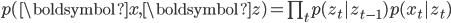 p(\boldsymbol{x}, \boldsymbol{z}) = \prod_t p(z_t|z_{t-1})p(x_t|z_t)