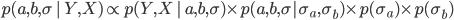 p(a,b,\sigma\,|\, Y,X) \propto p(Y,X\,|\, a,b,\sigma)\times p(a,b,\sigma| \sigma_{a},\sigma_{b})\times p(\sigma_{a}) \times p(\sigma_{b})