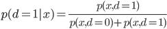 p(d=1|x) = \frac{p(x,d=1)}{p(x,d=0) + p(x,d=1)}