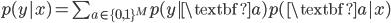 p(y|x)=\sum_{a\in \{0, 1\}^M}p(y|\textbf{a})p(\textbf{a}|x)