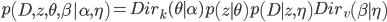 p\left(D, z, \theta, \beta | \alpha,\eta \right) = Dir_k( \theta \mid \alpha) p\left(z \mid \theta \right) p\left(D\mid z,\eta \right) Dir_v\left(\beta \mid \eta \right)