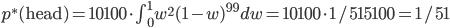 p^{\ast}( {\rm head} ) = 10100 \cdot \int_{0}^{1} w^2 (1-w)^{99} dw = 10100 \cdot 1/515100 = 1/51