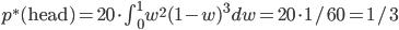 p^{\ast}( {\rm head} ) = 20 \cdot \int_{0}^{1} w^2 (1-w)^3 dw = 20 \cdot 1/60 = 1/3