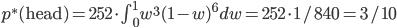 p^{\ast}( {\rm head} ) = 252 \cdot \int_{0}^{1} w^3 (1-w)^6 dw = 252 \cdot 1/840 = 3/10