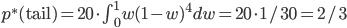 p^{\ast}( {\rm tail} ) = 20 \cdot \int_{0}^{1} w (1-w)^4 dw = 20 \cdot 1/30 = 2/3