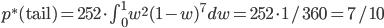 p^{\ast}( {\rm tail} ) = 252 \cdot \int_{0}^{1} w^2 (1-w)^7 dw = 252 \cdot 1/360 = 7/10