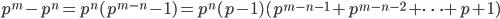 p^m - p^n = p^n (p^{m-n} - 1) = p^n (p-1)(p^{m-n-1} + p^{m-n-2} + \cdots + p + 1)