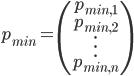 p_{min} = \begin{pmatrix} p_{min, 1} \\ p_{min, 2} \\ \vdots \\ p_{min, n} \end{pmatrix}
