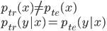 p_{tr}(x) \neq p_{te}(x) \\ p_{tr}(y x) = p_{te}(y x)