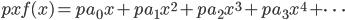 px f(x) = pa_{0}x + pa_{1}x^{2} + pa_{2}x^{3} + pa_{3}x^{4} + \dots