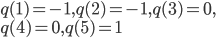 q(1)= -1, q(2)=-1, q(3)=0, \\q(4)=0, q(5)=1