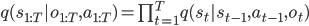 q(s_{1:T}|o_{1:T}, a_{1:T}) = \prod_{t=1}^{T} q(s_t | s_{t-1}, a_{t-1}, o_t)