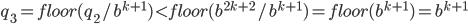 q_3 = floor(q_2 / b^{k+1}) \lt floor(b^{2k+2} / b^{k+1}) = floor(b^{k+1}) = b^{k+1}