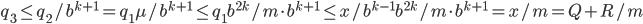 q_3 \le q_2 / b^{k+1} = q_1 \mu / b^{k+1} \le q_1 b^{2k} / m \cdot b^{k+1} \le x / b^{k-1} b^{2k} / m \cdot b^{k+1} = x / m = Q + R/m