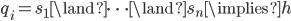 q_i = s_1 \land \cdots \land s_n \implies h