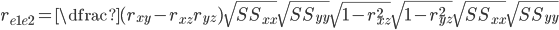 r_{e1e2}=\dfrac{(r_{xy}-r_{xz}r_{yz})\sqrt{SS_{xx}}\sqrt{SS_{yy}}}{\sqrt{1-r_{xz}^2}\sqrt{1-r_{yz}^2}\sqrt{SS_{xx}}\sqrt{SS_{yy}}}