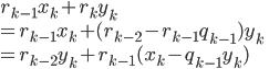 r_{k-1}x_k+r_ky_k \\ = r_{k-1}x_k+(r_{k-2}-r_{k-1}q_{k-1})y_k \\ = r_{k-2}y_k +r_{k-1}(x_k-q_{k-1}y_k)