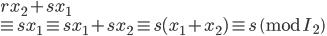 rx_2 + sx_1 \\ \equiv sx_1 \equiv sx_1 + sx_2 \equiv s(x_1+x_2) \equiv s \pmod{I_2}