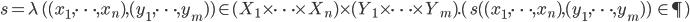 s = \lambda\, ( (x_1,\cdots, x_n),(y_1, \cdots, y_m)  )\in (X_1\times \cdots \times X_n)\times (Y_1\times \cdots\times Y_m).(\, s( (x_1,\cdots, x_n),(y_1, \cdots, y_m) )\:\in \P \,)