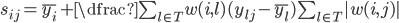 s_{ij} = \bar{y_{i}}  + \dfrac{ \sum_{l \in T }  w(i,l)(y_{lj} -  \bar{y_{l}} )}{ \sum_{l \in T} |w(i,j)|}