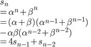 s_n \\=\alpha^n + \beta^n \\  = (\alpha+\beta)(\alpha^{n-1}+\beta^{n-1}) \\ -\alpha\beta(\alpha^{n-2}+\beta^{n-2})\\ =4s_{n-1} + s_{n-2}
