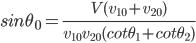 sin {\theta}_0 = \frac{V(v_{10}+ v_{20} )}{v_{10} v_{20}(cot {\theta}_{1} + cot {\theta}_{2})}